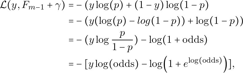 \begin{equation*} \begin{aligned} \mathcal{L}(y, F_{m-1} + \gamma)  = & -(y \log(p) + (1-y) \log(1-p) \\ = & -( y(\log(p) - log(1-p)) + \log(1-p)) \\ = & -( y\log{\frac{p}{1-p}} ) - \log(1+\text{odds}) \\ = & -[ y \log(\text{odds}) - \log(1+e^{\log(\text{odds})}) ] , \end{aligned} \end{equation*}