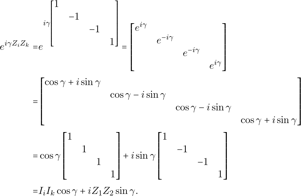 \begin{equation*} \begin{aligned} e^{i \gamma Z_iZ_k} = & e^{i \gamma \begin{bmatrix}1&&&\\&-1&&\\&&-1&\\&&&1\end{bmatrix}}  = \begin{bmatrix}e^{i\gamma}&&&\\&e^{-i\gamma}&&\\&&e^{-i\gamma}&\\&&&e^{i\gamma}\end{bmatrix} \\ = & \begin{bmatrix}\cos\gamma+i\sin\gamma &&&\\&\cos\gamma-i\sin\gamma&&\\&&\cos\gamma-i\sin\gamma&\\&&&\cos\gamma+i\sin\gamma\end{bmatrix} \\ = & \cos\gamma\begin{bmatrix}1&&&\\&1&&\\&&1&\\&&&1\end{bmatrix}+i\sin\gamma\begin{bmatrix}1&&&\\&-1&&\\&&-1&\\&&&1\end{bmatrix} \\ = & I_i I_k \cos\gamma + i Z_1Z_2 \sin\gamma. \end{aligned} \end{equation*}