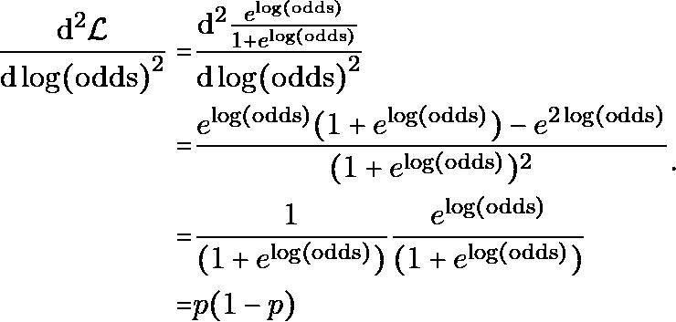 \begin{equation*} \begin{aligned} \dv[2]{\mathcal{L}}{\log(\text{odds})} = & \dv[2]{ \frac{e^{\log(\text{odds})}}{1 + e^{\log(\text{odds})}} } {\log(\text{odds})} \\ = & \frac{e^{\log(\text{odds})}(1 + e^{\log(\text{odds})}) - e^{2\log(\text{odds})}}{ (1 + e^{\log(\text{odds})})^2 } \\ = & \frac{1}{(1 + e^{\log(\text{odds})})} \frac{e^{\log(\text{odds})}}{ (1 + e^{\log(\text{odds})}) } \\ = & p(1 - p) \end{aligned}. \end{equation*}