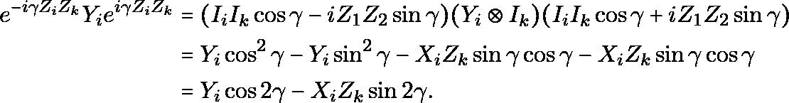 \begin{equation*} \begin{aligned} e^{-i \gamma Z_iZ_k} Y_i e^{i \gamma Z_iZ_k} & = (I_i I_k \cos\gamma - i Z_1Z_2 \sin\gamma) (Y_i \otimes I_k) (I_i I_k \cos\gamma + i Z_1Z_2 \sin\gamma) \\ & = Y_i \cos^2\gamma - Y_i\sin^2\gamma - X_i Z_k\sin\gamma\cos\gamma - X_i Z_k \sin\gamma\cos\gamma \\ & = Y_i \cos 2\gamma - X_iZ_k\sin 2\gamma. \end{aligned} \end{equation*}
